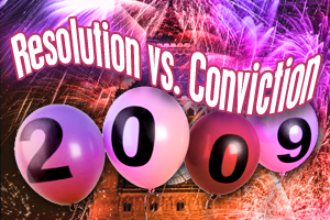 Resolution vs. Conviction 2009