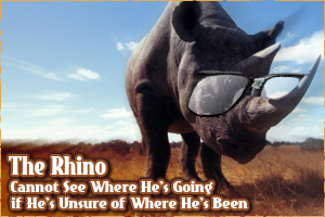The Rhino Cannot See Where He is Going If He is Unsure about Where He Has Been!