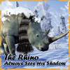 The Rhino Saw His Shadow